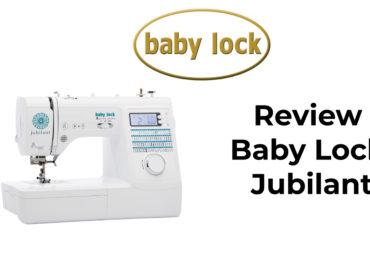 Baby Lock Jubilant Sewing Machine Review