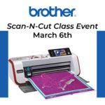 3/6/21 – Scan-N-Cut Class Event